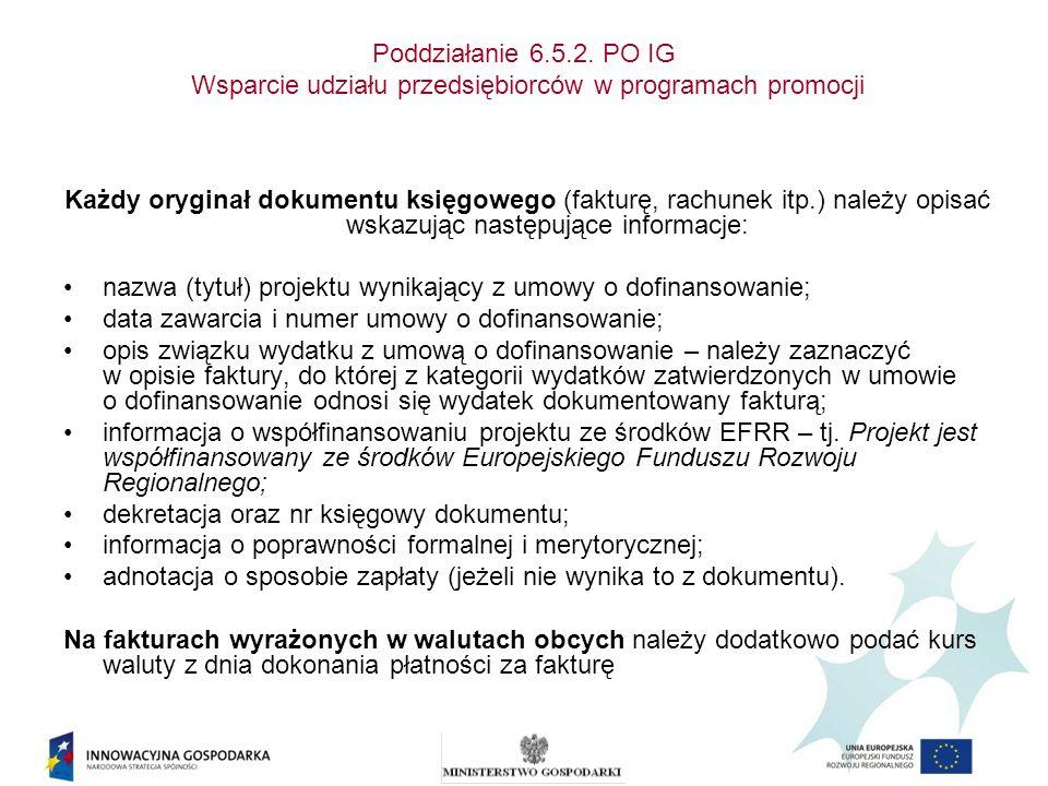 Poddziałanie 6.5.2. PO IG Wsparcie udziału przedsiębiorców w programach promocji Każdy oryginał dokumentu księgowego (fakturę, rachunek itp.) należy o