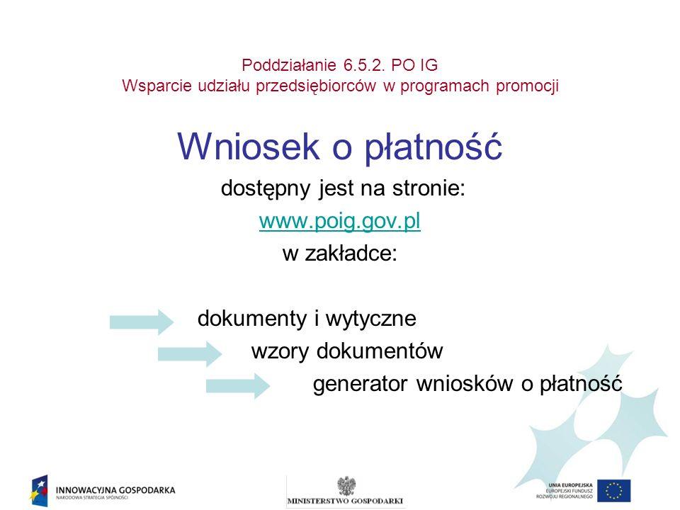 Poddziałanie 6.5.2. PO IG Wsparcie udziału przedsiębiorców w programach promocji Wniosek o płatność dostępny jest na stronie: www.poig.gov.pl w zakład