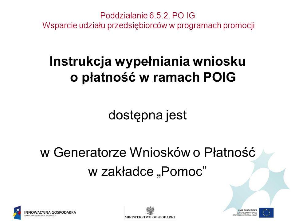 Poddziałanie 6.5.2. PO IG Wsparcie udziału przedsiębiorców w programach promocji Instrukcja wypełniania wniosku o płatność w ramach POIG dostępna jest