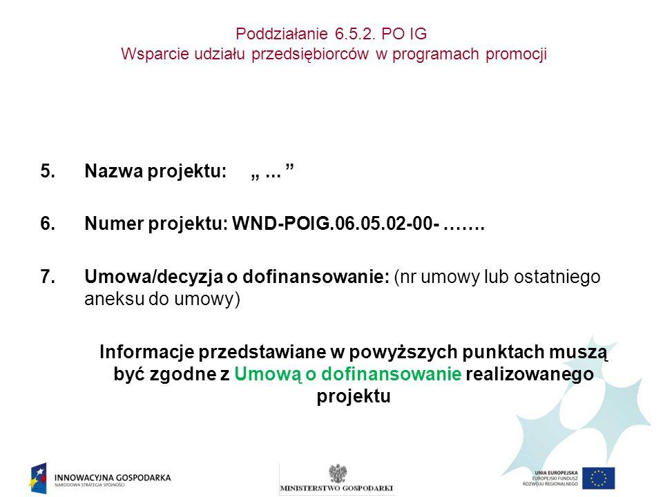 Poddziałanie 6.5.2. PO IG Wsparcie udziału przedsiębiorców w programach promocji 5.Nazwa projektu:... 6.Numer projektu: WND-POIG.06.05.02-00- ……. 7.Um