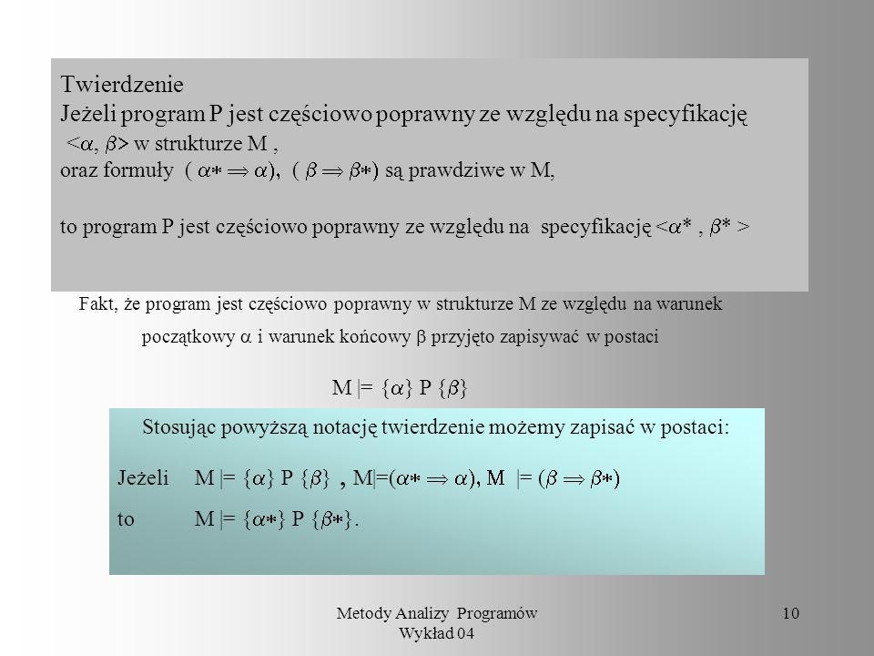 Metody Analizy Programów Wykład 04 9 Przykład 4 begin y := 1; i := 0; z := x; while z-y >0 do i := i+1; z := z-y; y := y+2 od; if z=y then y := 0 else