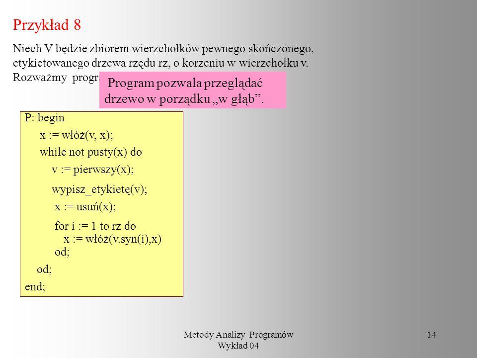 Metody Analizy Programów Wykład 04 13 Przykład 7 For k :=1 to n do for i :=1 to n do for j :=1 ton do P(i,j) := max(P(i,j), min(P(i,k), P(k,j))) od od