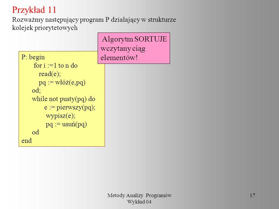 Metody Analizy Programów Wykład 04 16 Przykład 10 Niech P będzie programem działającym w strukturze liczb całkowitych Algorytm Euklidesa begin r := n