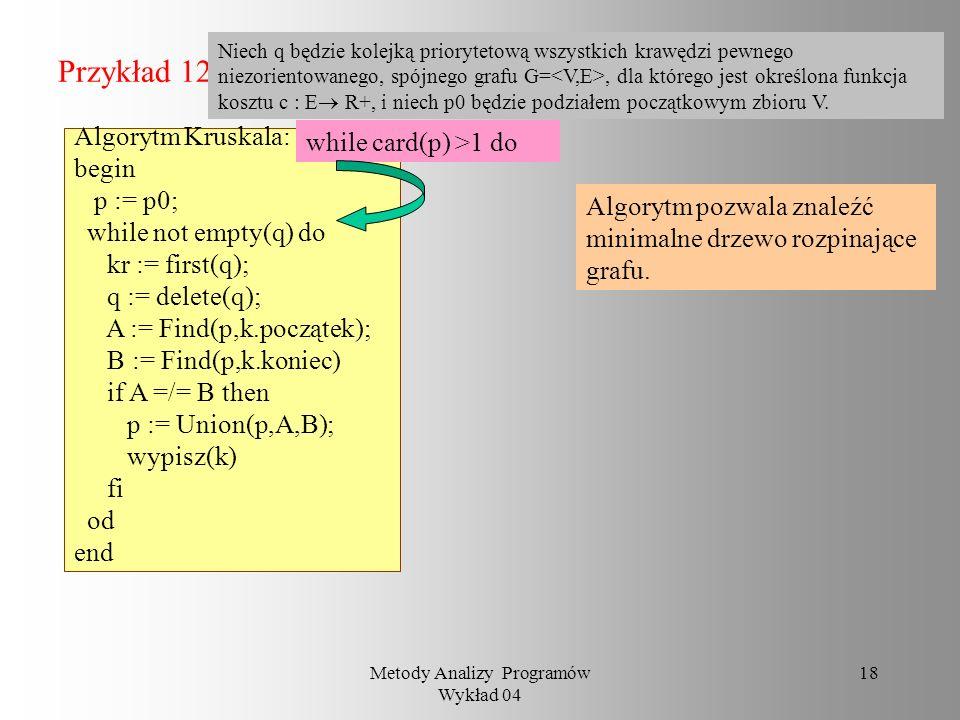 Metody Analizy Programów Wykład 04 17 Przykład 11 Rozważmy następujący program P działający w strukturze kolejek priorytetowych P: begin for i :=1 to