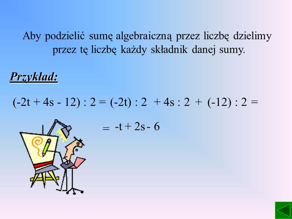 Aby pomnożyć sumę algebraiczną przez liczbę mnożymy przez tę liczbę każdy składnik danej sumy. Przykłady: 4(2a - 3b) =4. 2a+-8a=12b4. (-3b) (2t - x +
