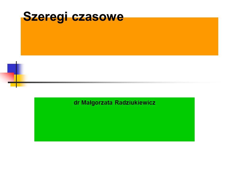 Szeregi czasowe dr Małgorzata Radziukiewicz