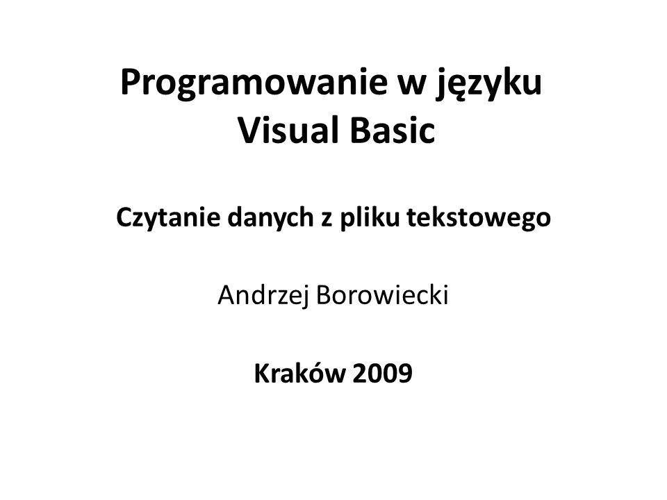 Programowanie w języku Visual Basic Czytanie danych z pliku tekstowego Andrzej Borowiecki Kraków 2009
