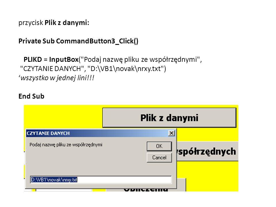 przycisk Plik z danymi: Private Sub CommandButton3_Click() PLIKD = InputBox(