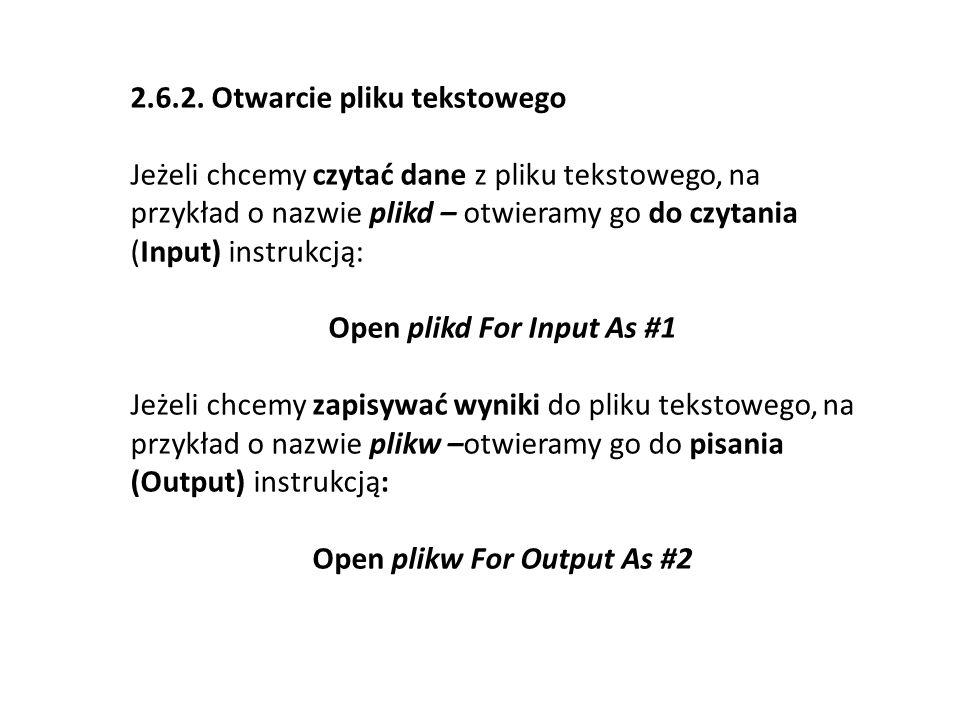 2.6.2. Otwarcie pliku tekstowego Jeżeli chcemy czytać dane z pliku tekstowego, na przykład o nazwie plikd – otwieramy go do czytania (Input) instrukcj