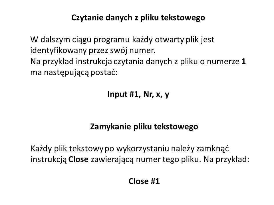 Czytanie danych z pliku tekstowego W dalszym ciągu programu każdy otwarty plik jest identyfikowany przez swój numer. Na przykład instrukcja czytania d