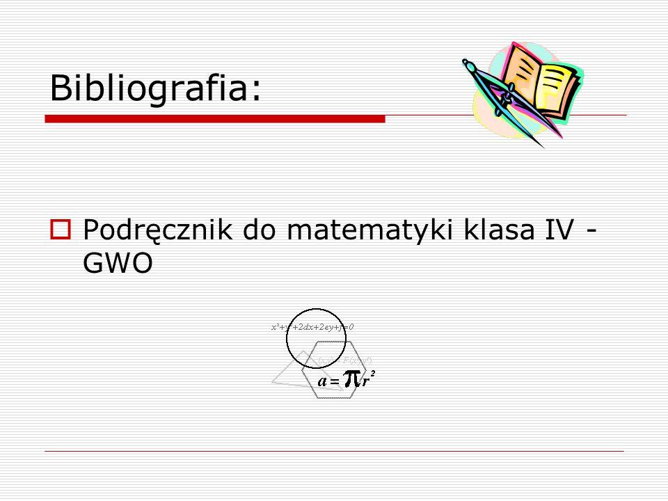 Bibliografia: Podręcznik do matematyki klasa IV - GWO