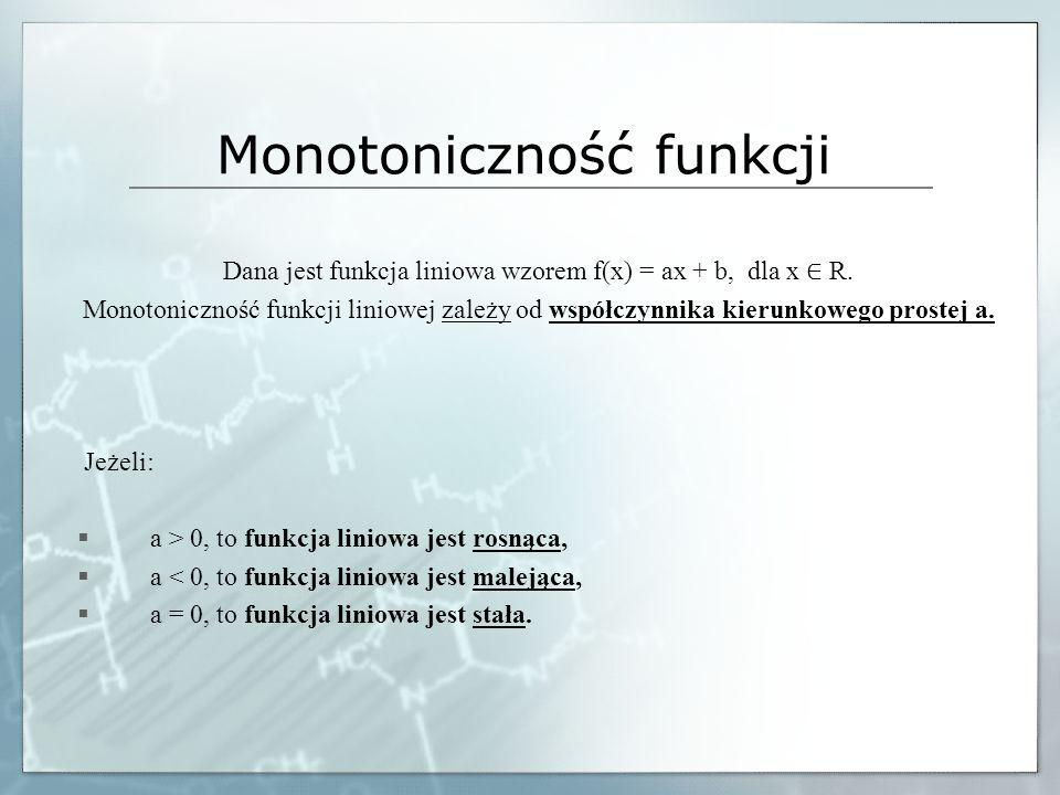 Monotoniczność funkcji Dana jest funkcja liniowa wzorem f(x) = ax + b, dla x R. Monotoniczność funkcji liniowej zależy od współczynnika kierunkowego p