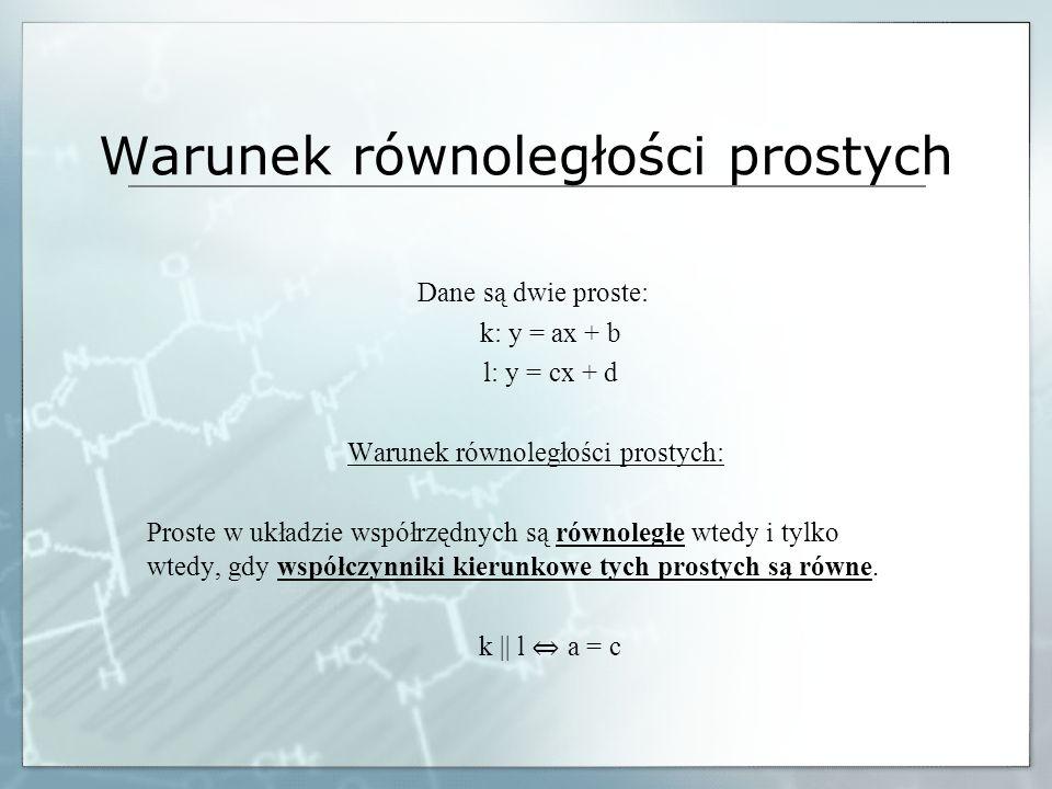 Warunek równoległości prostych Dane są dwie proste: k: y = ax + b l: y = cx + d Warunek równoległości prostych: Proste w układzie współrzędnych są rów