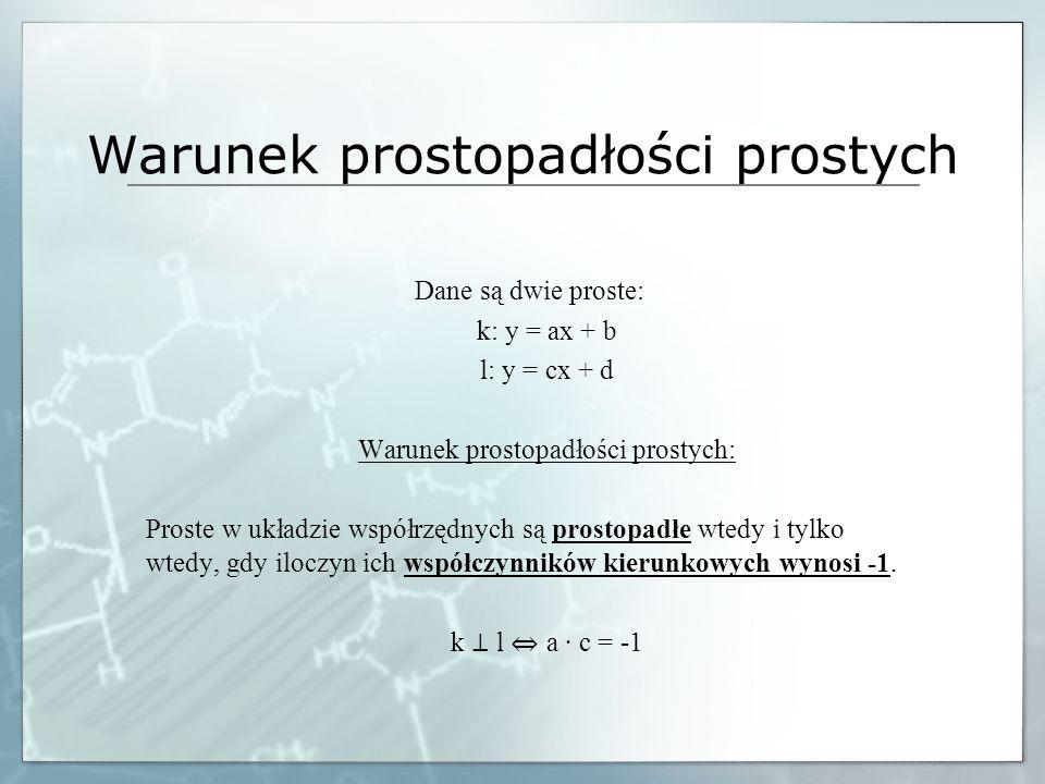 Warunek prostopadłości prostych Dane są dwie proste: k: y = ax + b l: y = cx + d Warunek prostopadłości prostych: Proste w układzie współrzędnych są p