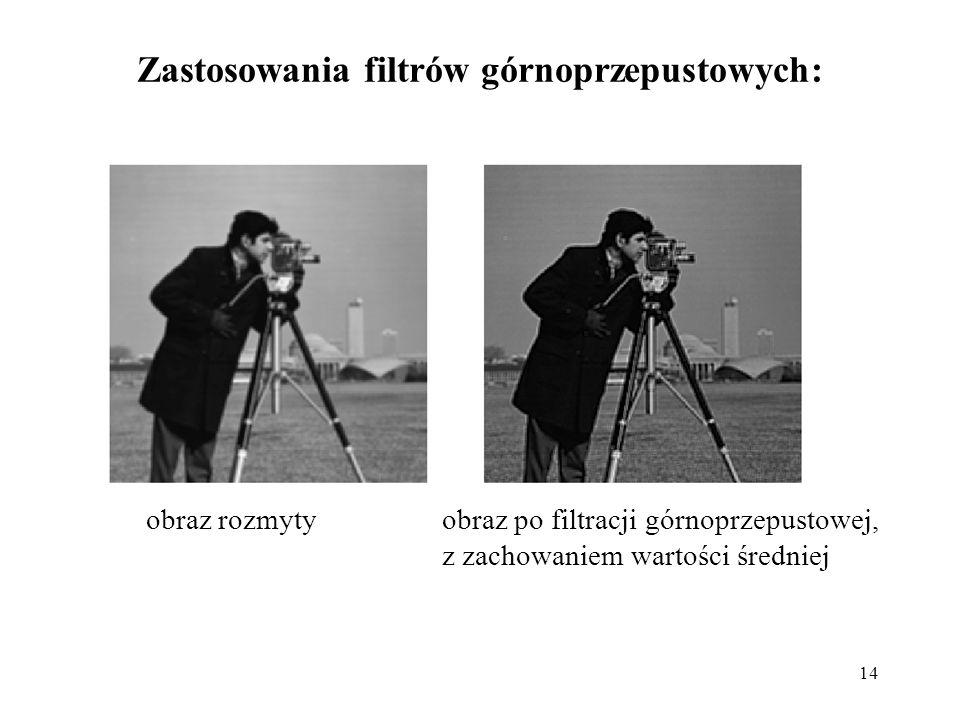 14 Zastosowania filtrów górnoprzepustowych: obraz rozmytyobraz po filtracji górnoprzepustowej, z zachowaniem wartości średniej