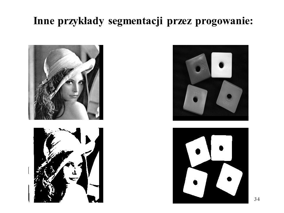 34 Inne przykłady segmentacji przez progowanie: