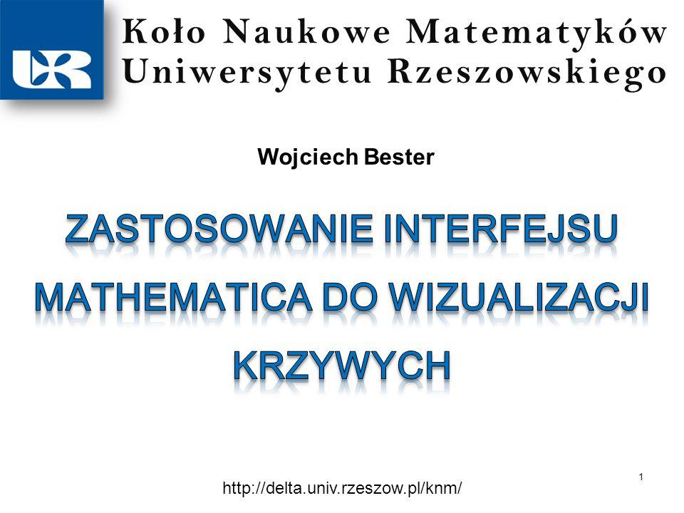 1 Wojciech Bester Ko ł o Naukowe Matematyków Uniwersytetu Rzeszowskiego http://delta.univ.rzeszow.pl/knm/