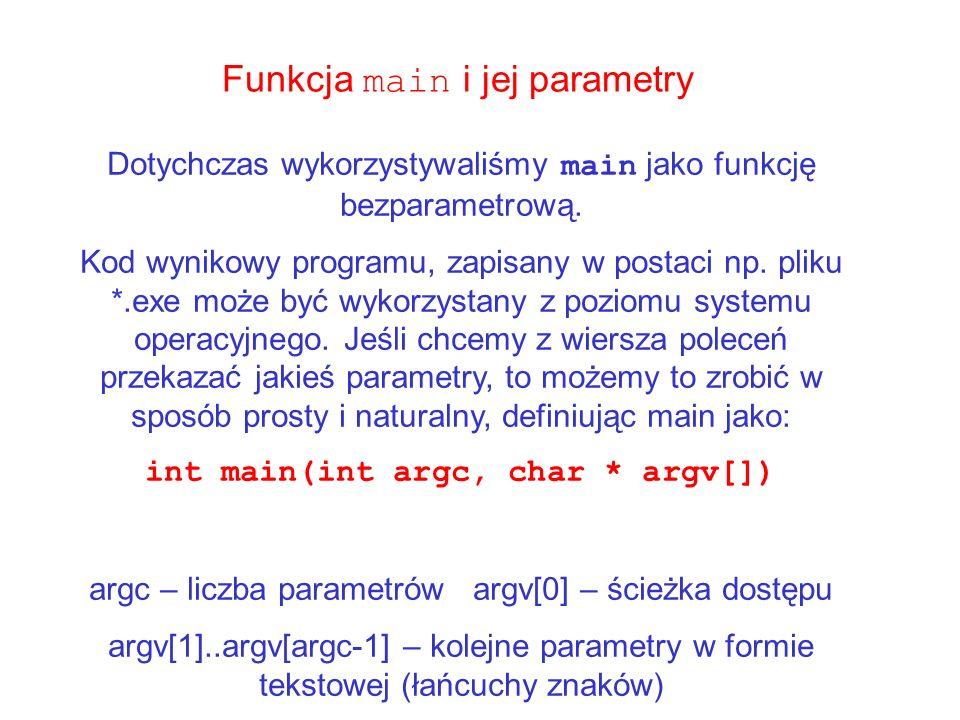Funkcja main i jej parametry Dotychczas wykorzystywaliśmy main jako funkcję bezparametrową. Kod wynikowy programu, zapisany w postaci np. pliku *.exe