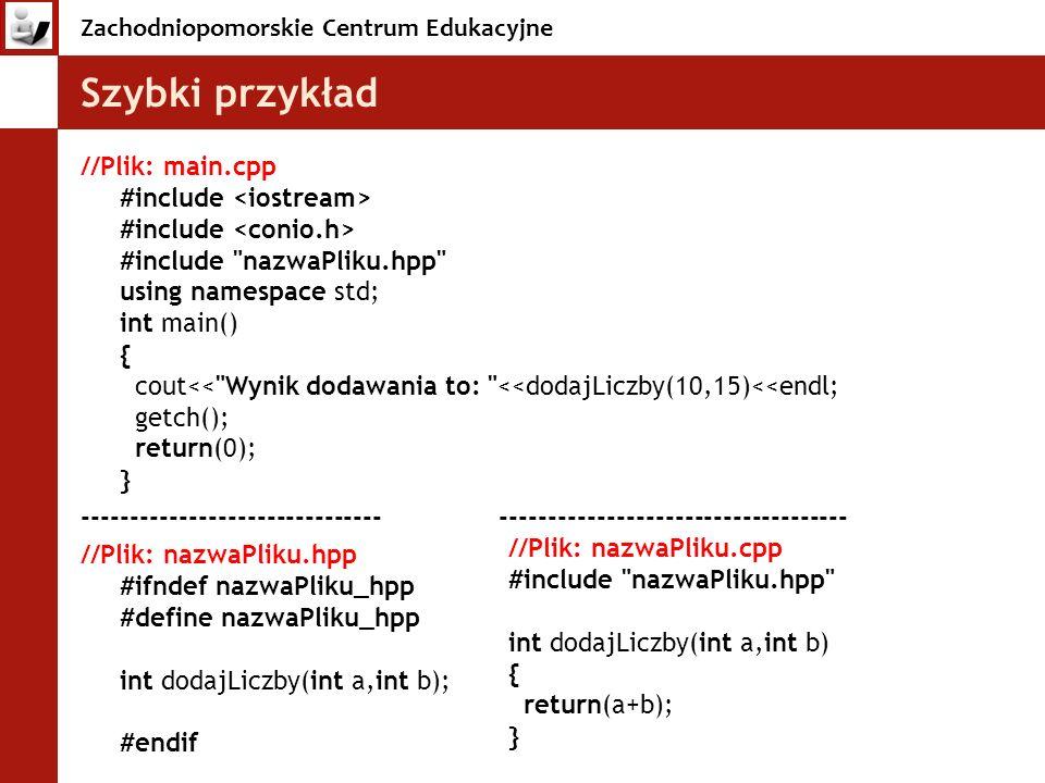 Zachodniopomorskie Centrum Edukacyjne Szybki przykład //Plik: main.cpp #include #include #include
