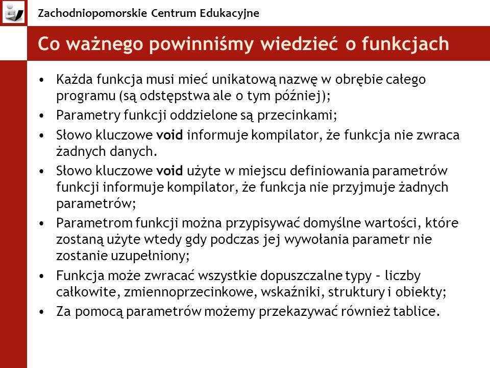 Zachodniopomorskie Centrum Edukacyjne Co ważnego powinniśmy wiedzieć o funkcjach Każda funkcja musi mieć unikatową nazwę w obrębie całego programu (są