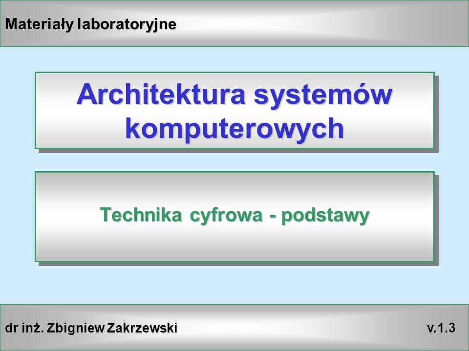 Technika cyfrowaArchitektura systemów komputerowych 1 WN Architektura systemów komputerowych Technika cyfrowa - podstawy Materiały laboratoryjne dr in