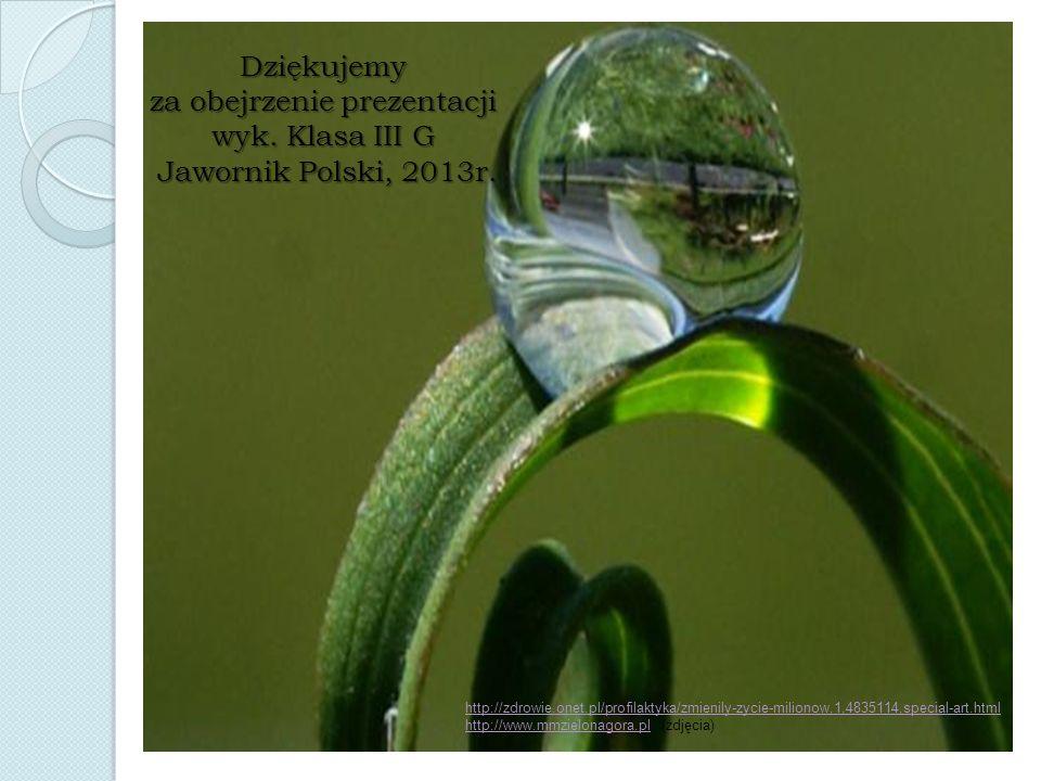 Dziękujemy za obejrzenie prezentacji wyk. Klasa III G Jawornik Polski, 2013r. http://zdrowie.onet.pl/profilaktyka/zmienily-zycie-milionow,1,4835114,sp