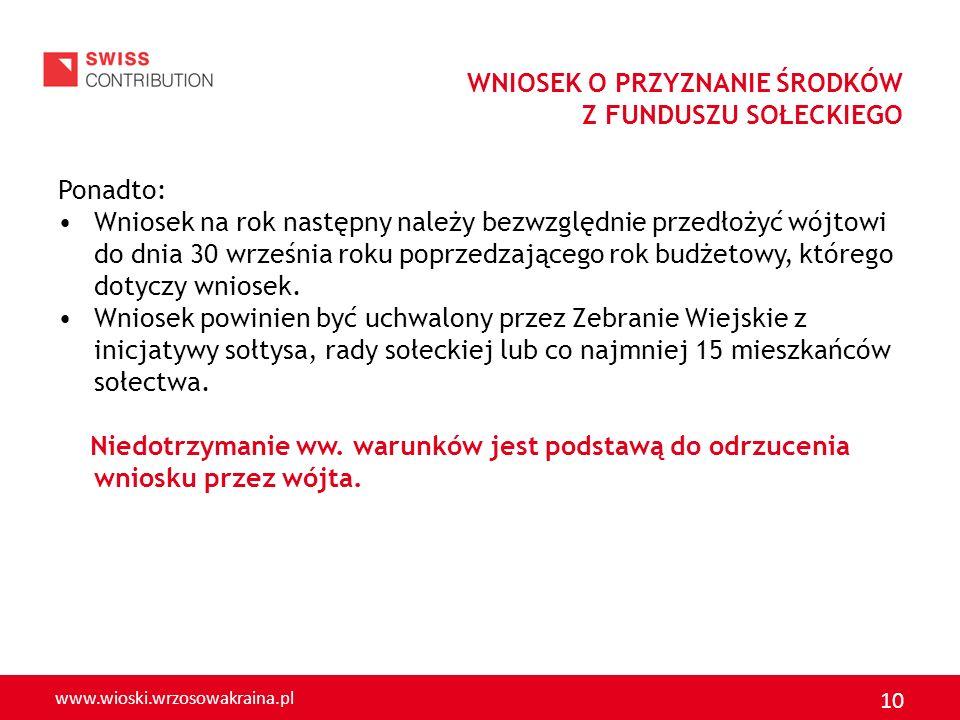 www.wioski.wrzosowakraina.pl 10 WNIOSEK O PRZYZNANIE ŚRODKÓW Z FUNDUSZU SOŁECKIEGO Ponadto: Wniosek na rok następny należy bezwzględnie przedłożyć wój
