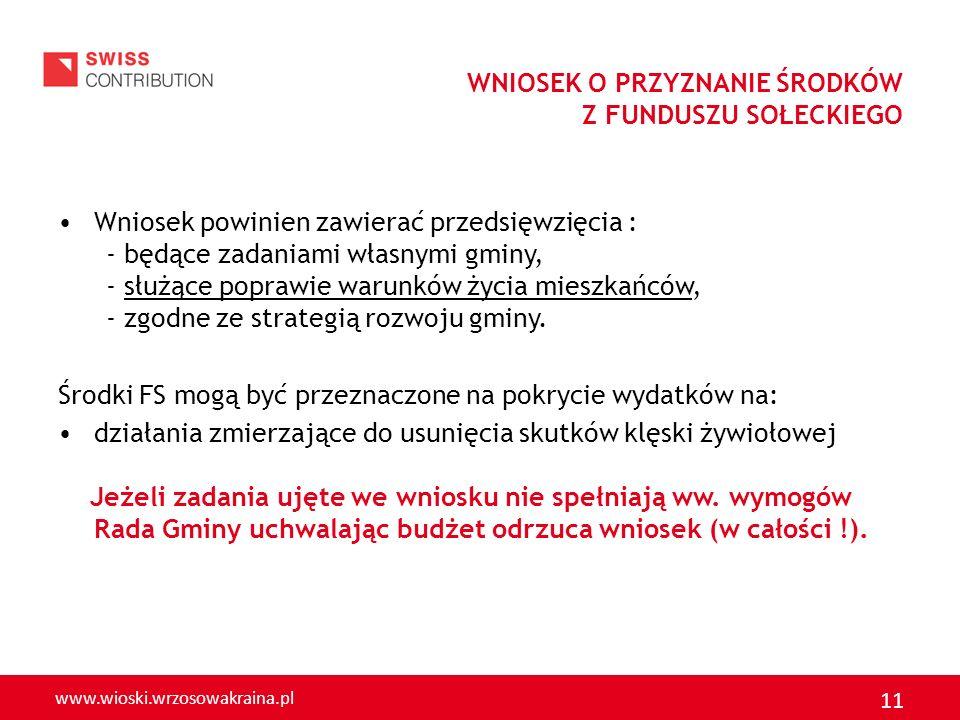www.wioski.wrzosowakraina.pl 11 WNIOSEK O PRZYZNANIE ŚRODKÓW Z FUNDUSZU SOŁECKIEGO Wniosek powinien zawierać przedsięwzięcia : - będące zadaniami włas