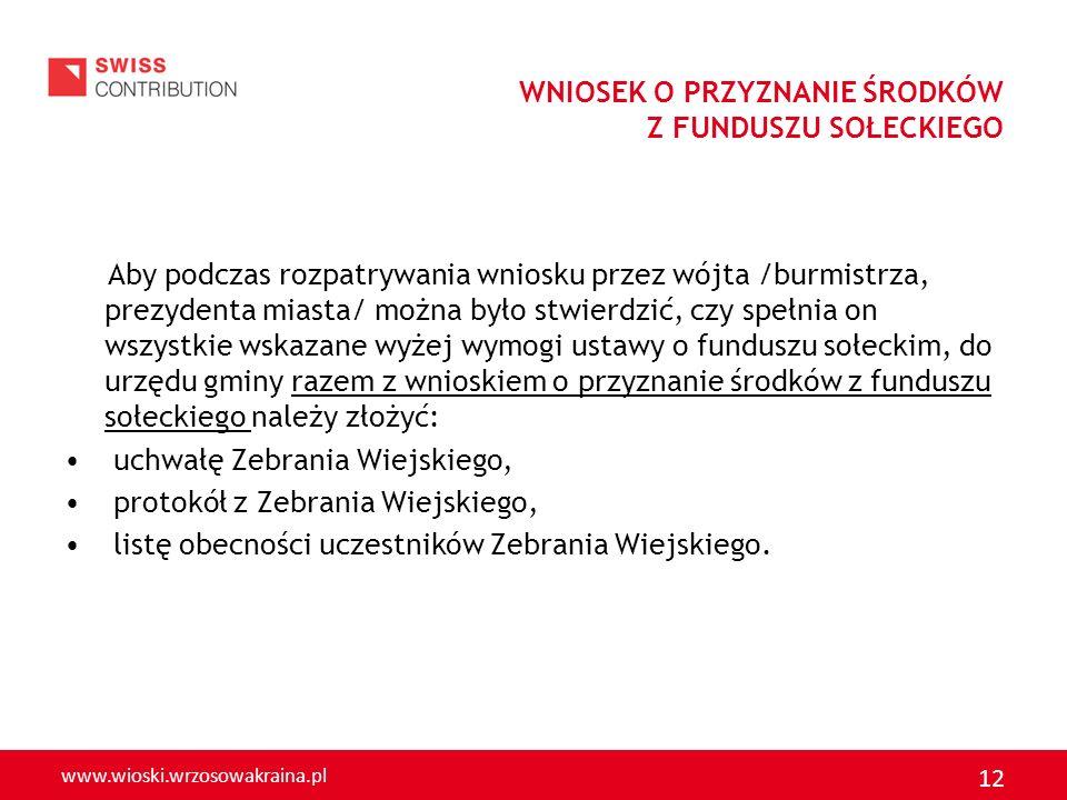 www.wioski.wrzosowakraina.pl 12 WNIOSEK O PRZYZNANIE ŚRODKÓW Z FUNDUSZU SOŁECKIEGO Aby podczas rozpatrywania wniosku przez wójta /burmistrza, prezyden