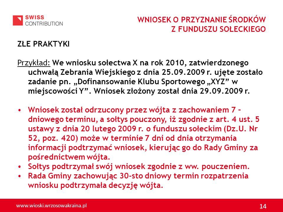 www.wioski.wrzosowakraina.pl 14 WNIOSEK O PRZYZNANIE ŚRODKÓW Z FUNDUSZU SOŁECKIEGO ZŁE PRAKTYKI Przykład: We wniosku sołectwa X na rok 2010, zatwierdz