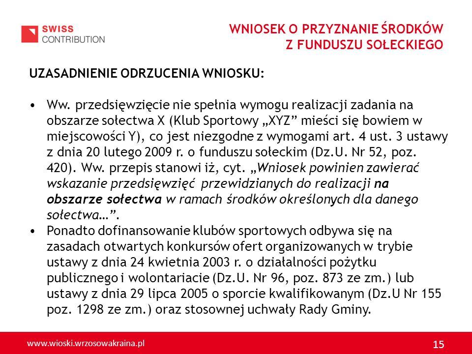 www.wioski.wrzosowakraina.pl 15 WNIOSEK O PRZYZNANIE ŚRODKÓW Z FUNDUSZU SOŁECKIEGO UZASADNIENIE ODRZUCENIA WNIOSKU: Ww. przedsięwzięcie nie spełnia wy