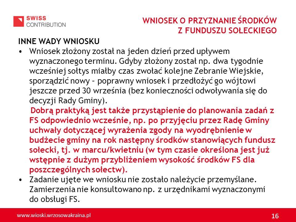 www.wioski.wrzosowakraina.pl 16 WNIOSEK O PRZYZNANIE ŚRODKÓW Z FUNDUSZU SOŁECKIEGO INNE WADY WNIOSKU Wniosek złożony został na jeden dzień przed upływ