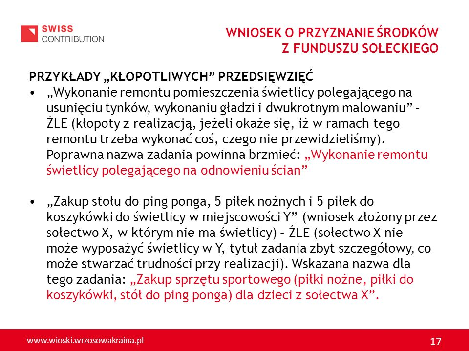 www.wioski.wrzosowakraina.pl 17 WNIOSEK O PRZYZNANIE ŚRODKÓW Z FUNDUSZU SOŁECKIEGO PRZYKŁADY KŁOPOTLIWYCH PRZEDSIĘWZIĘĆ Wykonanie remontu pomieszczeni