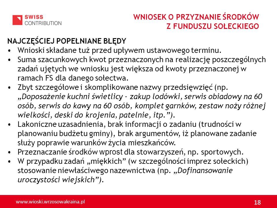 www.wioski.wrzosowakraina.pl 18 WNIOSEK O PRZYZNANIE ŚRODKÓW Z FUNDUSZU SOŁECKIEGO NAJCZĘŚCIEJ POPEŁNIANE BŁĘDY Wnioski składane tuż przed upływem ust