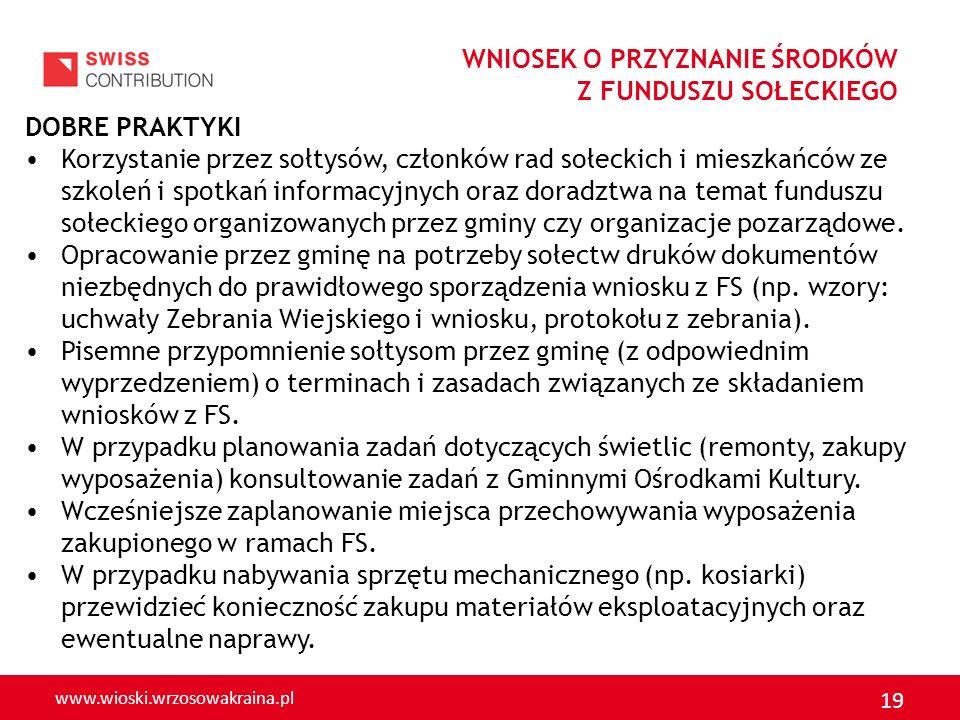 www.wioski.wrzosowakraina.pl 19 WNIOSEK O PRZYZNANIE ŚRODKÓW Z FUNDUSZU SOŁECKIEGO DOBRE PRAKTYKI Korzystanie przez sołtysów, członków rad sołeckich i