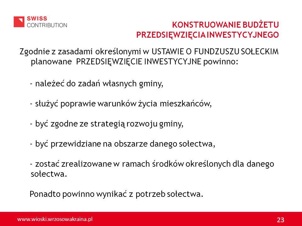 www.wioski.wrzosowakraina.pl 23 Zgodnie z zasadami określonymi w USTAWIE O FUNDZUSZU SOŁECKIM planowane PRZEDSIĘWZIĘCIE INWESTYCYJNE powinno: - należe