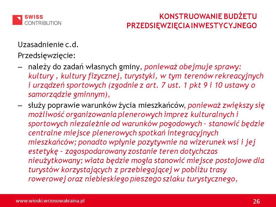 www.wioski.wrzosowakraina.pl 26 Uzasadnienie c.d. Przedsięwzięcie: – należy do zadań własnych gminy, ponieważ obejmuje sprawy: kultury, kultury fizycz