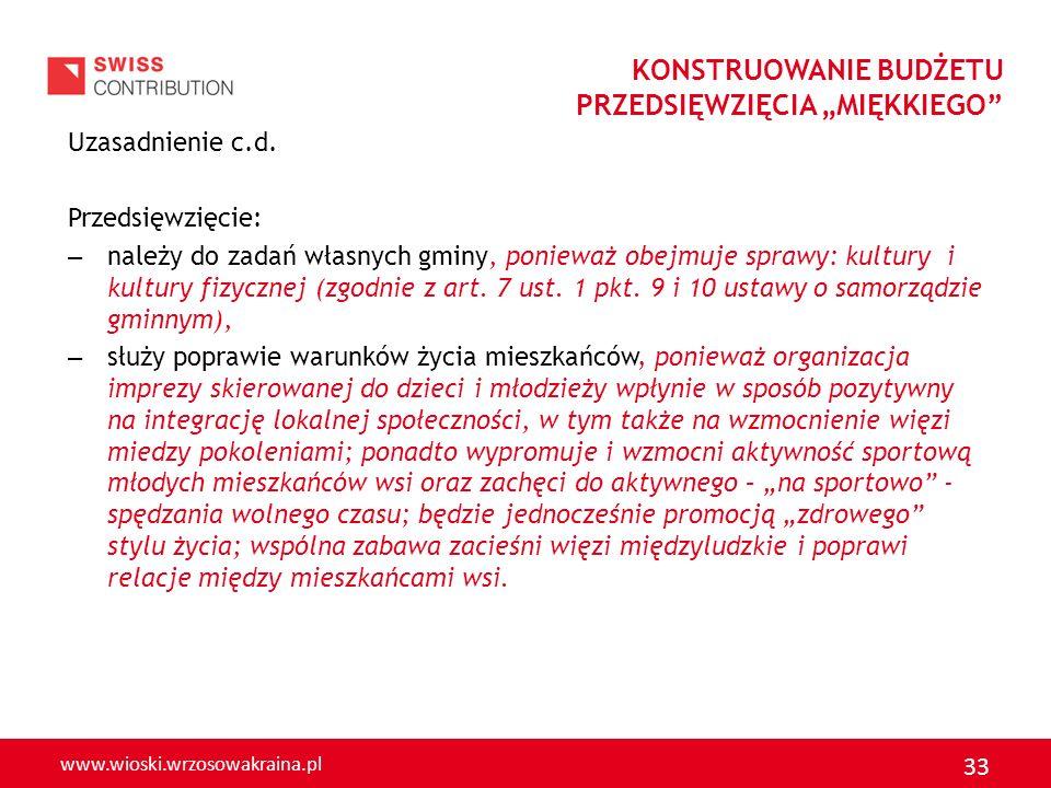 www.wioski.wrzosowakraina.pl 33 Uzasadnienie c.d. Przedsięwzięcie: – należy do zadań własnych gminy, ponieważ obejmuje sprawy: kultury i kultury fizyc
