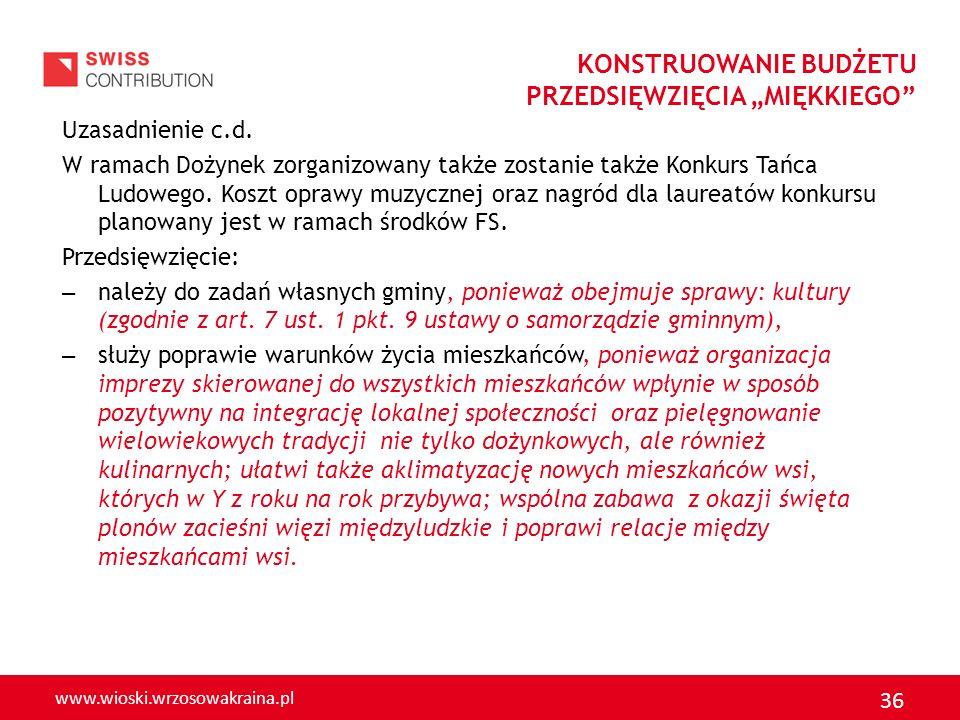 www.wioski.wrzosowakraina.pl 36 Uzasadnienie c.d. W ramach Dożynek zorganizowany także zostanie także Konkurs Tańca Ludowego. Koszt oprawy muzycznej o
