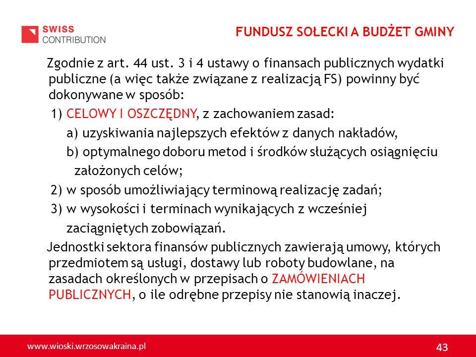 www.wioski.wrzosowakraina.pl 43 Zgodnie z art. 44 ust. 3 i 4 ustawy o finansach publicznych wydatki publiczne (a więc także związane z realizacją FS)