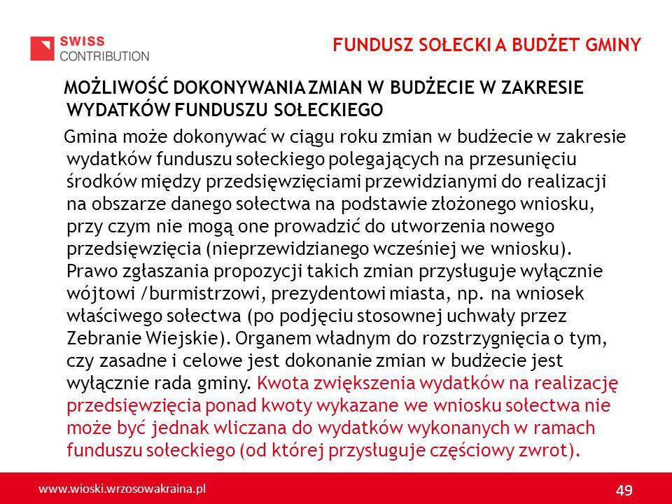 www.wioski.wrzosowakraina.pl 49 MOŻLIWOŚĆ DOKONYWANIA ZMIAN W BUDŻECIE W ZAKRESIE WYDATKÓW FUNDUSZU SOŁECKIEGO Gmina może dokonywać w ciągu roku zmian