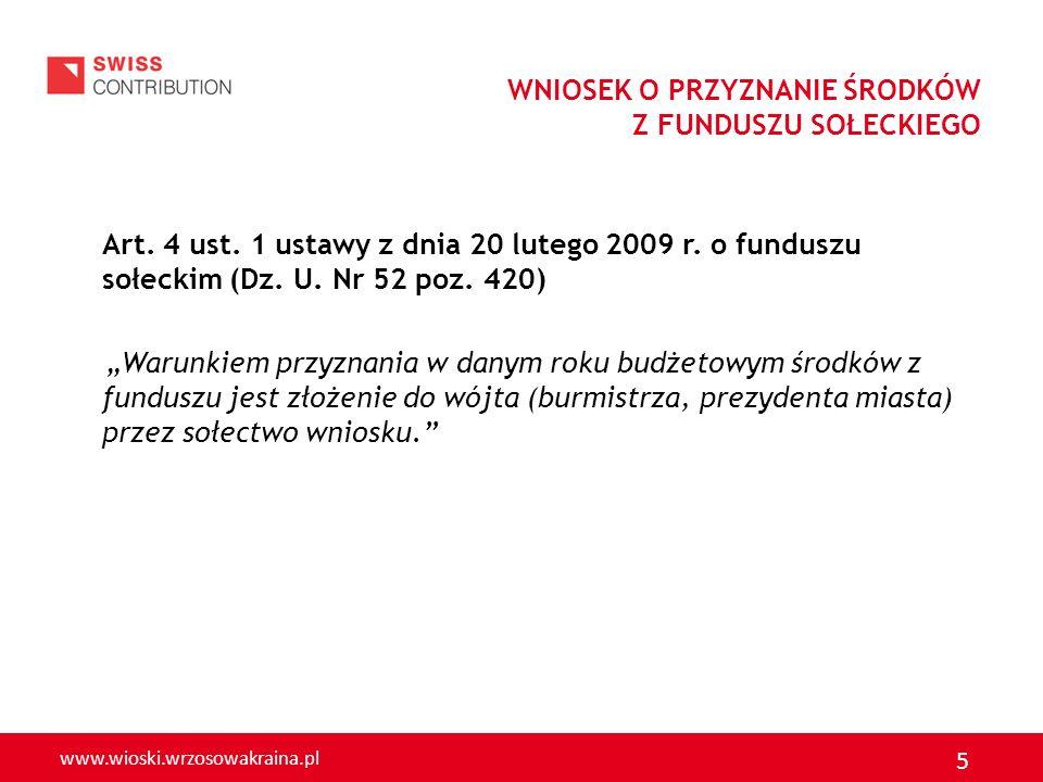 www.wioski.wrzosowakraina.pl 6 WNIOSEK O PRZYZNANIE ŚRODKÓW Z FUNDUSZU SOŁECKIEGO NIE MA STANDARDOWEGO WNIOSKU (DRUKU) O PRZYZNANIE ŚRODKÓW Z FUNDUSZU SOŁECKIEGO