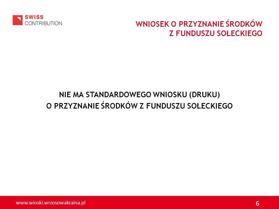 www.wioski.wrzosowakraina.pl 6 WNIOSEK O PRZYZNANIE ŚRODKÓW Z FUNDUSZU SOŁECKIEGO NIE MA STANDARDOWEGO WNIOSKU (DRUKU) O PRZYZNANIE ŚRODKÓW Z FUNDUSZU