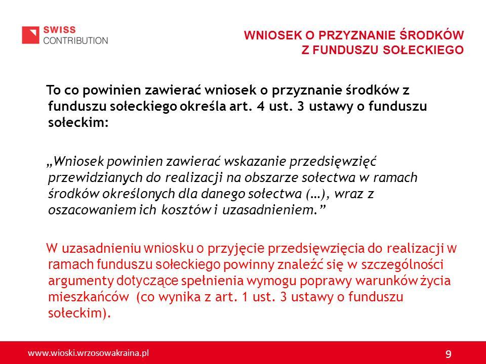 www.wioski.wrzosowakraina.pl 10 WNIOSEK O PRZYZNANIE ŚRODKÓW Z FUNDUSZU SOŁECKIEGO Ponadto: Wniosek na rok następny należy bezwzględnie przedłożyć wójtowi do dnia 30 września roku poprzedzającego rok budżetowy, którego dotyczy wniosek.