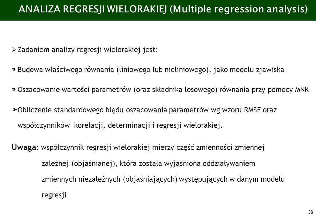 38 ANALIZA REGRESJI WIELORAKIEJ (Multiple regression analysis) Zadaniem analizy regresji wielorakiej jest: Budowa właściwego równania (liniowego lub n