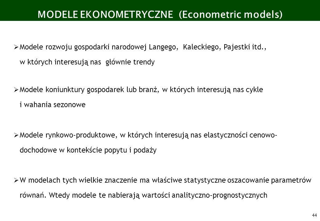 44 MODELE EKONOMETRYCZNE (Econometric models) Modele rozwoju gospodarki narodowej Langego, Kaleckiego, Pajestki itd., w których interesują nas głównie
