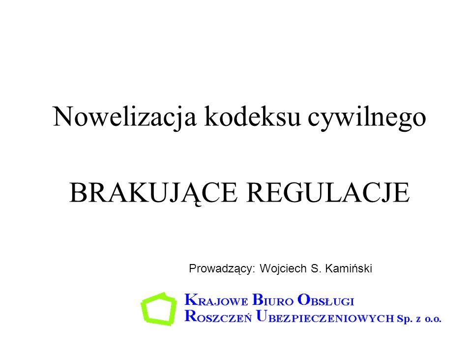 Nowelizacja kodeksu cywilnego BRAKUJĄCE REGULACJE Prowadzący: Wojciech S. Kamiński