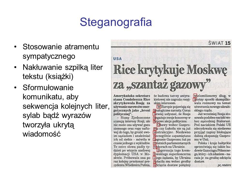 Steganografia Stosowanie atramentu sympatycznego Nakłuwanie szpilką liter tekstu (książki) Sformułowanie komunikatu, aby sekwencja kolejnych liter, sy