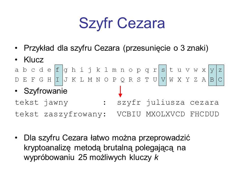 Szyfr Cezara Przykład dla szyfru Cezara (przesunięcie o 3 znaki) Klucz a b c d e f g h i j k l m n o p q r s t u v w x y z D E F G H I J K L M N O P Q