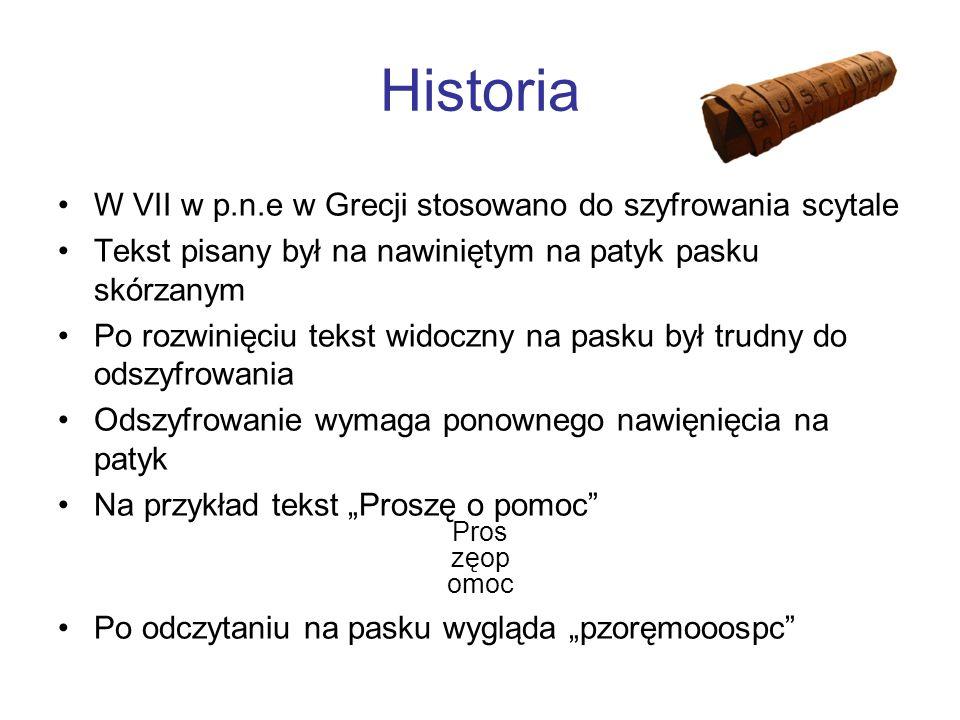 Historia W VII w p.n.e w Grecji stosowano do szyfrowania scytale Tekst pisany był na nawiniętym na patyk pasku skórzanym Po rozwinięciu tekst widoczny